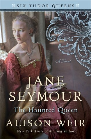 Six Tudor Queens – Jane Seymour – The Haunted Queen by Alison Weir