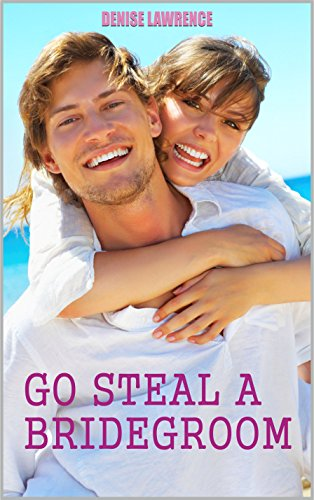 Go steal a bridegroom by Denise Lawrence